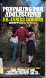Preparing for Adolescence: How to Survive the Coming Years of Change: Dobson, James