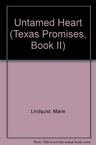UNTAMED HEART # 2 (Texas Promises, Book: Lindquist, Marie