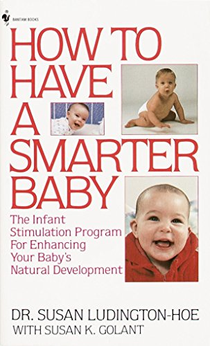 9780553265415: How to Have a Smarter Baby: The Infant Stimulation Program For Enhancing Your Baby's Natural Development