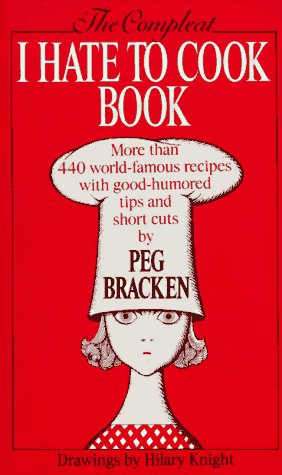 The Complete I Hate to Cook Book: Bracken, Peg