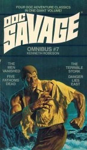 Doc Savage Omnibus #7; The Men Vanished, Five Fathoms Dead, The Terrible Stork, Danger Lies East: ...