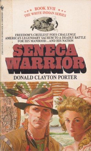 Seneca Warrior (White Indian, Book 17): Donald Clayton Porter