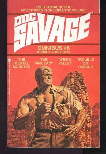 Doc Savage Omnibus #8 : The Mental Monster; The Pink Lady; Weird Valley; Trouble on Parade
