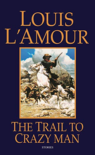 The Trail to Crazy Man: Louis L'Amour