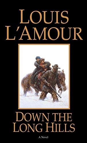 Down the Long Hills: A Novel: L'Amour, Louis