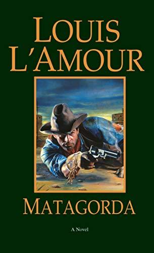 Matagorda: A Novel: L'Amour, Louis