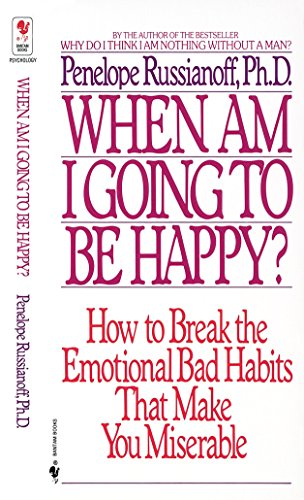 9780553282153: When Am I Going to Be Happy?: How to Break the Emotional Bad Habits That Make You Miserable