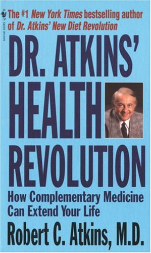Dr. Atkins' Health Revolution: How Complementary Medicine can Extend Your Life: Atkins, Robert...
