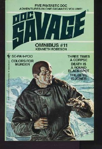 Doc Savage Omnibus No 11: Se-Pah-Poo/Colors for Murder/Three Times a Corpse/Death Is a Round Black ...