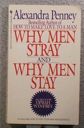 9780553284256: Why Men Stray and Why Men Stay : How to Keep Your Man Monogamous