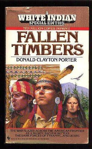 Fallen Timbers (White Indian Series, No. 19): Donald Clayton Porter