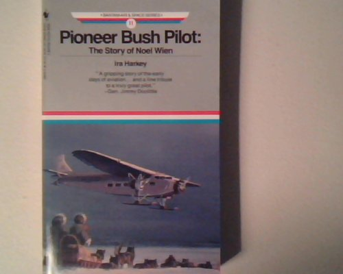 Pioneer Bush Pilot: Story of Noel Wien (Bantam Air and Space Series, No. 11): Ira Harkey