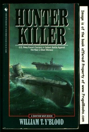 Hunter-Killer: U.S. Escort Carriers in the Battle of the Atlantic: Y'Blood, William T.