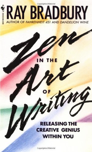 Zen in the Art of Writing: Releasing: Bradbury, Ray