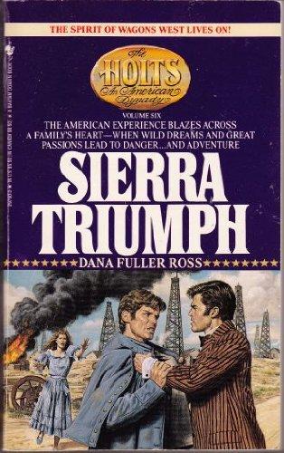 SIERRA TRIUMPH.HOLTS AN AMERICAN DYNASTY SERIES.VOLUME SIX: Ross, Dana Fuller