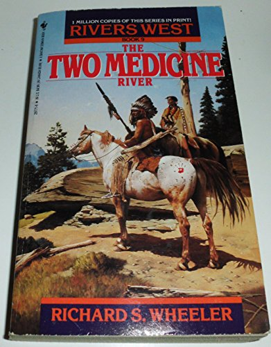 TWO MEDICINE RIVER (Rivers West) (0553297716) by Richard S. Wheeler