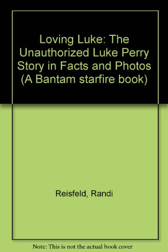 Loving Luke (unauthorized Luke Perry Story): Reisfeld, Randi