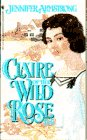 CLAIRE OF THE WILD ROSE (Wild Rose: Armstrong, Jennifer