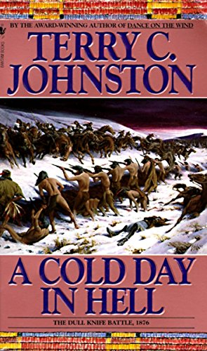 9780553299762: A Cold Day in Hell: The Spring Creek Encounters, the Cedar Creek Fight With Sitting Bull's Sioux, and the Dull Knife Battle, November 25, 1876