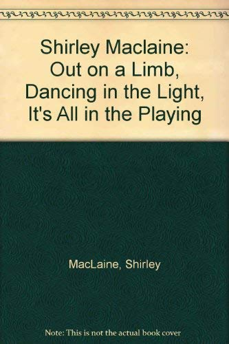 9780553337730: Shirley Maclaine: Out on a Limb, Dancing in the Light, It's All in the Playing