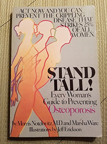 Stand Tall! : Every Woman's Guide to Preventing Osteoporosis: Notelovitz, Morris; Ware, Marsha