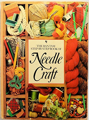 9780553342390: The Bantam Step-by-Step Book of Needle Craft