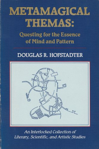 Metamagical Themas: Questing for the Essence of Mind and Pattern: Hofstadter, Douglas