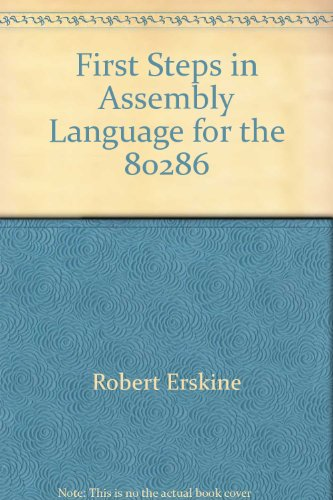 First steps in assembly language for the 80286: Erskine, Robert