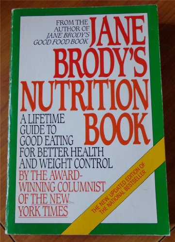 Jane Brody's Nutrition Book: A Lifetime Guide to Good Eating for Better Health and Weight Control (0553343327) by Jane E. Brody