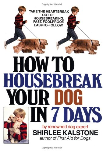 How to Housebreak Your Dog in Seven Days: Kalstone, Shirlee