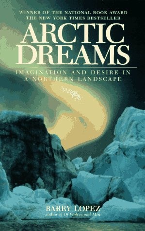 Stock image for Arctic Dreams: Imagination And Desire In A Northern Landscape for sale by Pro Quo Books