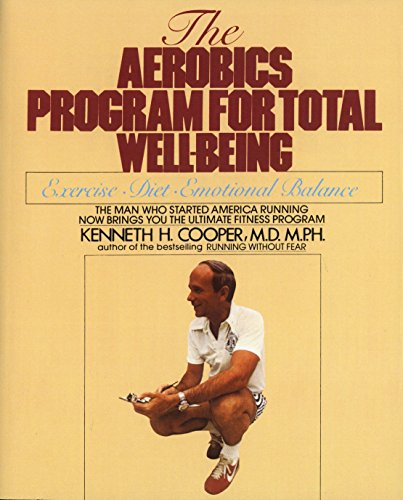 Aerobics Program For Total Well-Being: Exercise, Diet: Kenneth H. Cooper