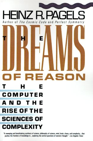 The Dreams of Reason: The Computer and the Rise of the Sciences of Complexity: Heinz R. Pagels