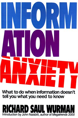 9780553348569: Information Anxiety: What to Do When Information Doesn't Tell You What You Need to Know