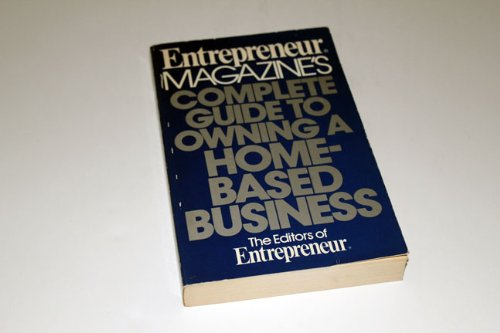 Complete Guide to Owning a Home-Based Business: Magazine, Entrepreneur