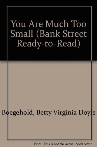 You Are Much Too Small (Bank Street Ready-to-Read, Level 2): Boegehold, Betty D.