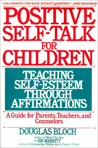 9780553351989: Positive Self-Talk for Children: Teaching Self-Esteem Through Affirmations: A Guide For Parents, Teachers, And Counselors