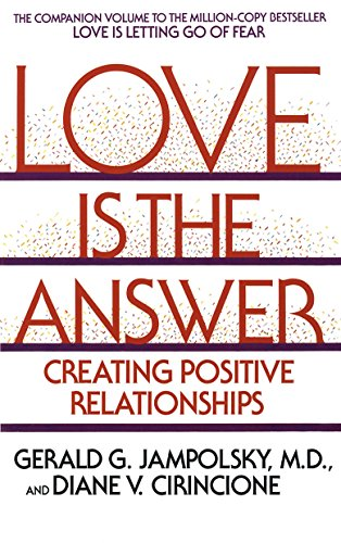Love Is the Answer: Creating Positive Relationships: Gerald G. Jampolsky