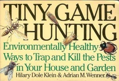 9780553353310: Tiny Game Hunting: Environmentally Healthy Ways to Trap and Kill the Pests in Your House and Garden