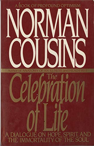 The Celebration of Life: A Dialogue on Hope, Spirit, and the Immortality of the Soul: Cousins, ...