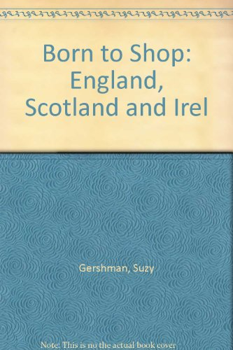 Born to Shop: England, Scotland and Irel: Suzy Gershman