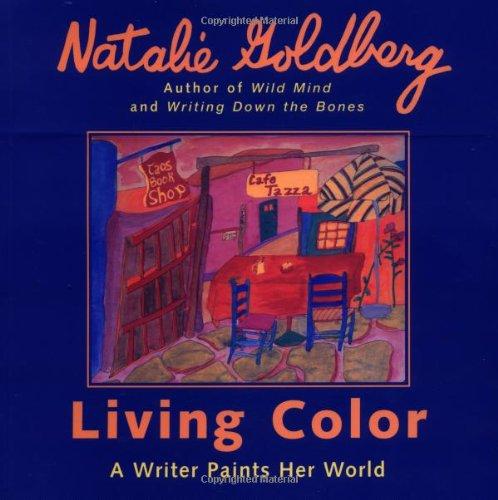 Living Color : A Writer Paints Her World: Goldberg, Natalie