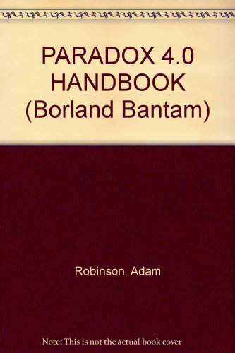 PARADOX 4.0 HANDBOOK-THE OFFICIAL BORLAND BOOK: Robinson, Celeste (Author).