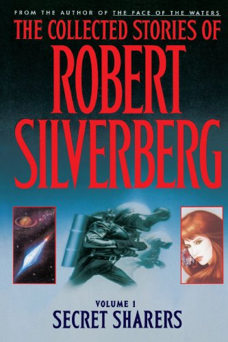 The Collected Stories of Robert Silverberg: Volume One, Secret Sharers.: Silverberg, Robert
