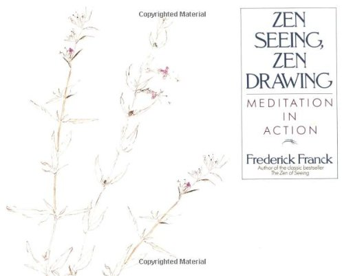 Zen Seeing, Zen Drawing : Meditation In Action