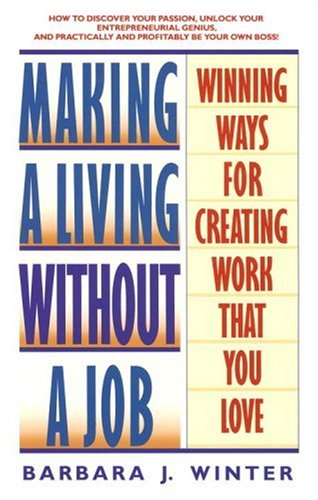 Making a Living Without a Job: Winning Ways For Creating Work That You Love: Winter, Barbara