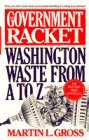 The Government Racket - Washington Waste From: Gross, Martin L.