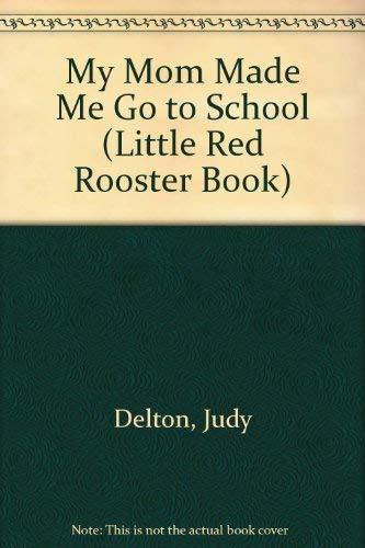 MY MOM MADE ME GO TO SCHOOL: Delton, Judy