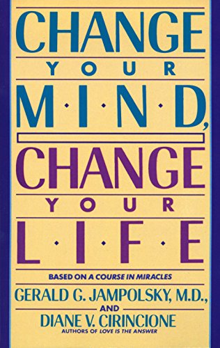 9780553373196: Change Your Mind, Change Your Life: Concepts in Attitudinal Healing