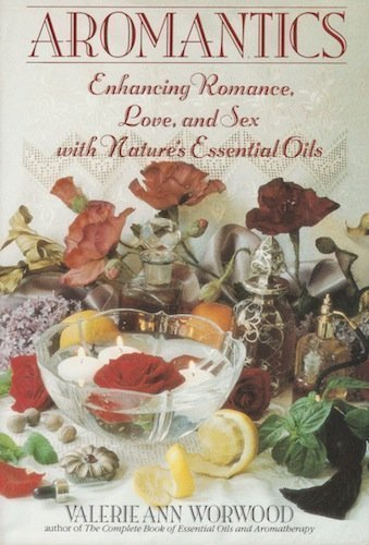 9780553373714: Aromantics: Enhancing Romance, Love, and Sex with Nature's Essential Oils